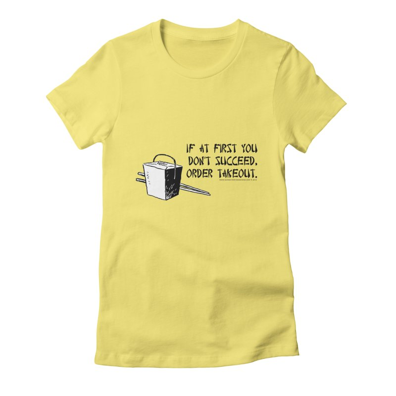 If at First You Don't Succeed, Order Takeout Women's Fitted T-Shirt by sundaydrivedesigns's Artist Shop