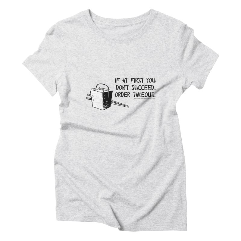 If at First You Don't Succeed, Order Takeout Women's Triblend T-Shirt by sundaydrivedesigns's Artist Shop