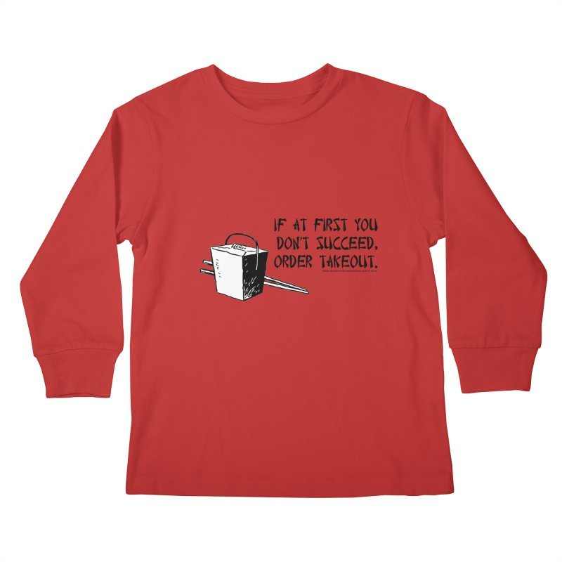 If at First You Don't Succeed, Order Takeout Kids Longsleeve T-Shirt by sundaydrivedesigns's Artist Shop