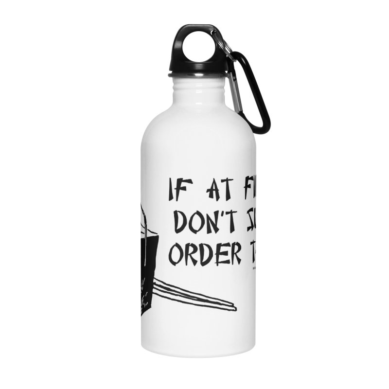 If at First You Don't Succeed, Order Takeout Accessories Water Bottle by sundaydrivedesigns's Artist Shop