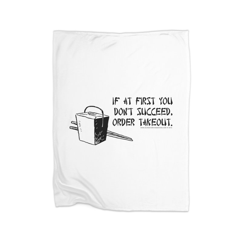 If at First You Don't Succeed, Order Takeout Home Fleece Blanket Blanket by sundaydrivedesigns's Artist Shop