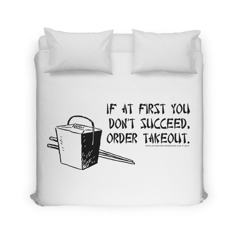 If at First You Don't Succeed, Order Takeout Home Duvet by sundaydrivedesigns's Artist Shop