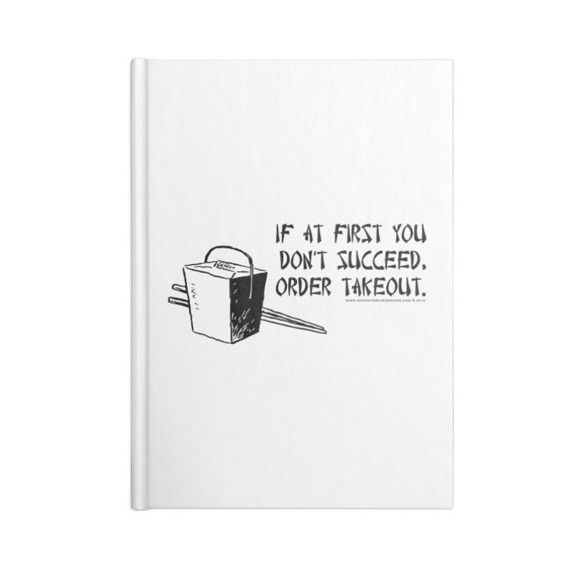 If at First You Don't Succeed, Order Takeout Accessories Lined Journal Notebook by sundaydrivedesigns's Artist Shop