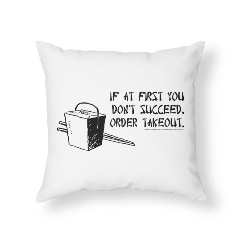 If at First You Don't Succeed, Order Takeout Home Throw Pillow by sundaydrivedesigns's Artist Shop