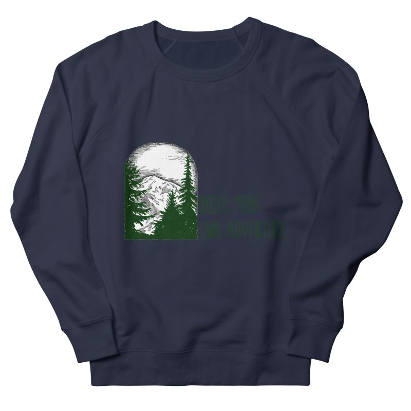 Build Your Own Adventure Women's French Terry Sweatshirt by sundaydrivedesigns's Artist Shop