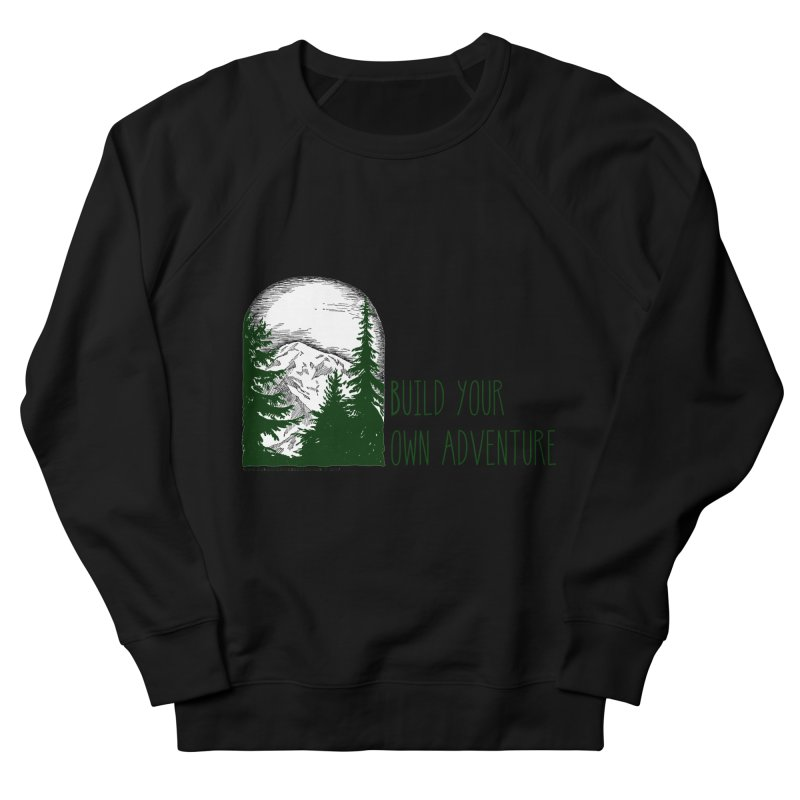 Build Your Own Adventure Men's French Terry Sweatshirt by sundaydrivedesigns's Artist Shop