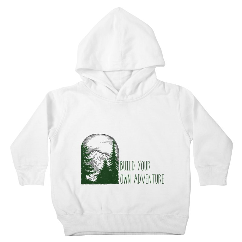 Build Your Own Adventure Kids Toddler Pullover Hoody by sundaydrivedesigns's Artist Shop