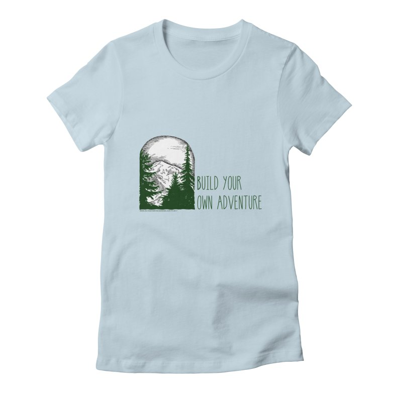 Build Your Own Adventure Women's Fitted T-Shirt by sundaydrivedesigns's Artist Shop