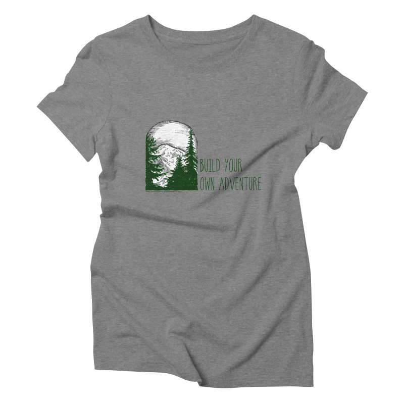 Build Your Own Adventure Women's Triblend T-Shirt by sundaydrivedesigns's Artist Shop
