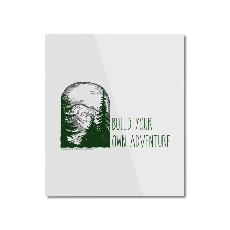 Build Your Own Adventure Home Mounted Aluminum Print by sundaydrivedesigns's Artist Shop