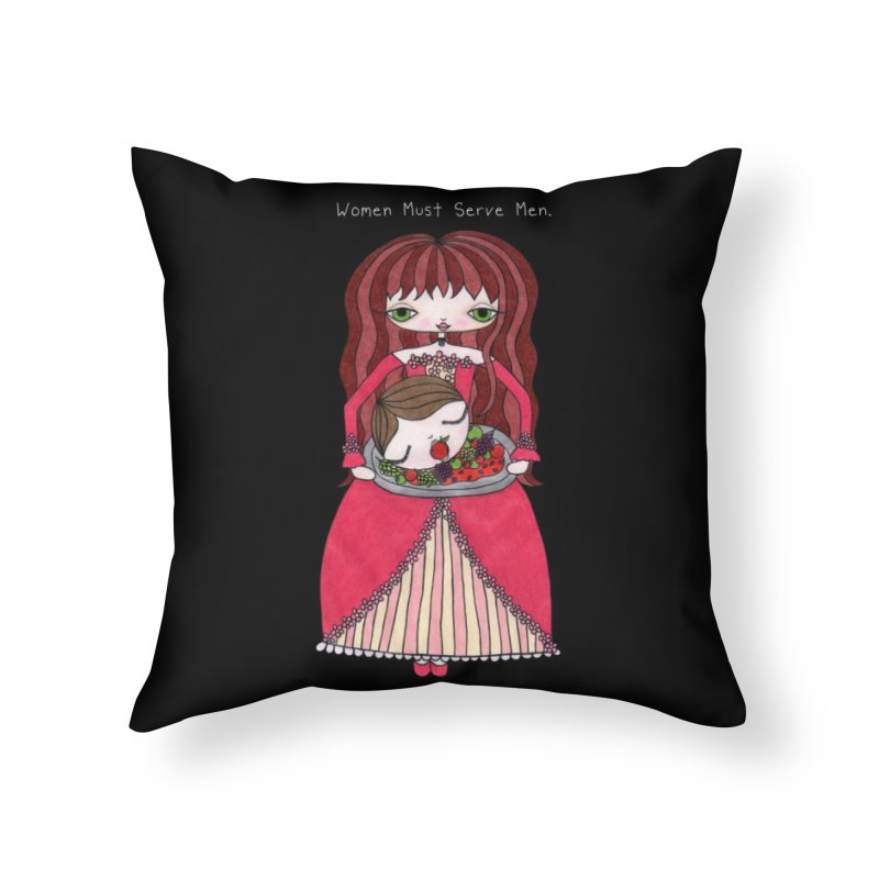 Women Must Serve Men (White Text) Home Throw Pillow by SunnyGrrrl's Merch For Misfits
