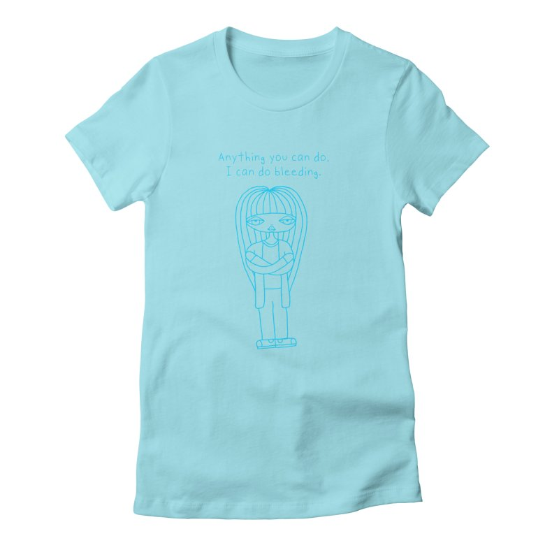 """""""Anything You Can Do..."""" (Aqua) Women's T-Shirt by SunnyGrrrl's Merch For Misfits"""