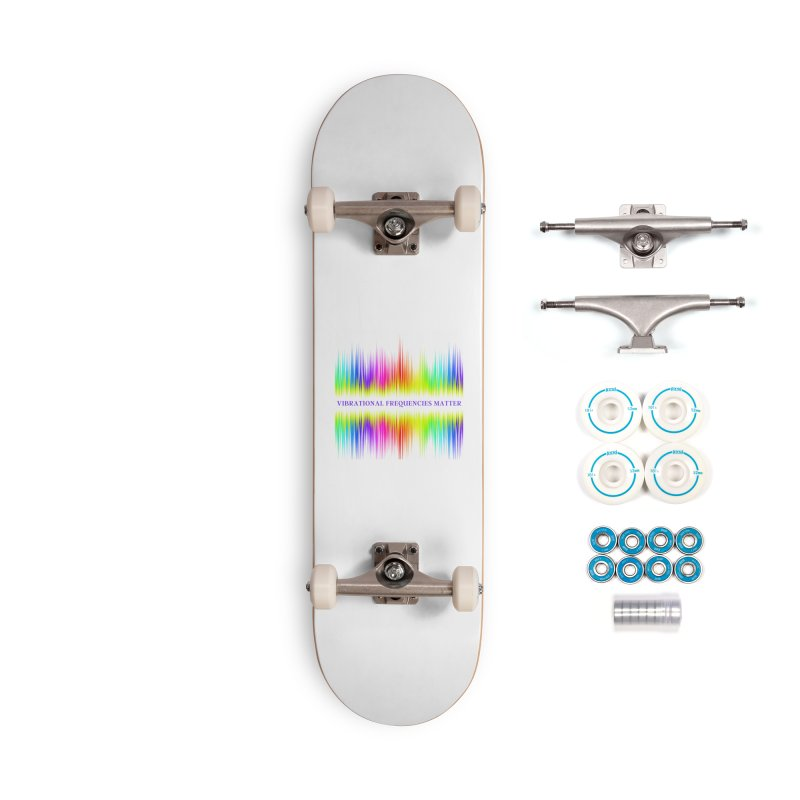 Vibrational Frequencies Matter Accessories Skateboard by Be A Blessing Enterprises' Artist Shop - Putting F
