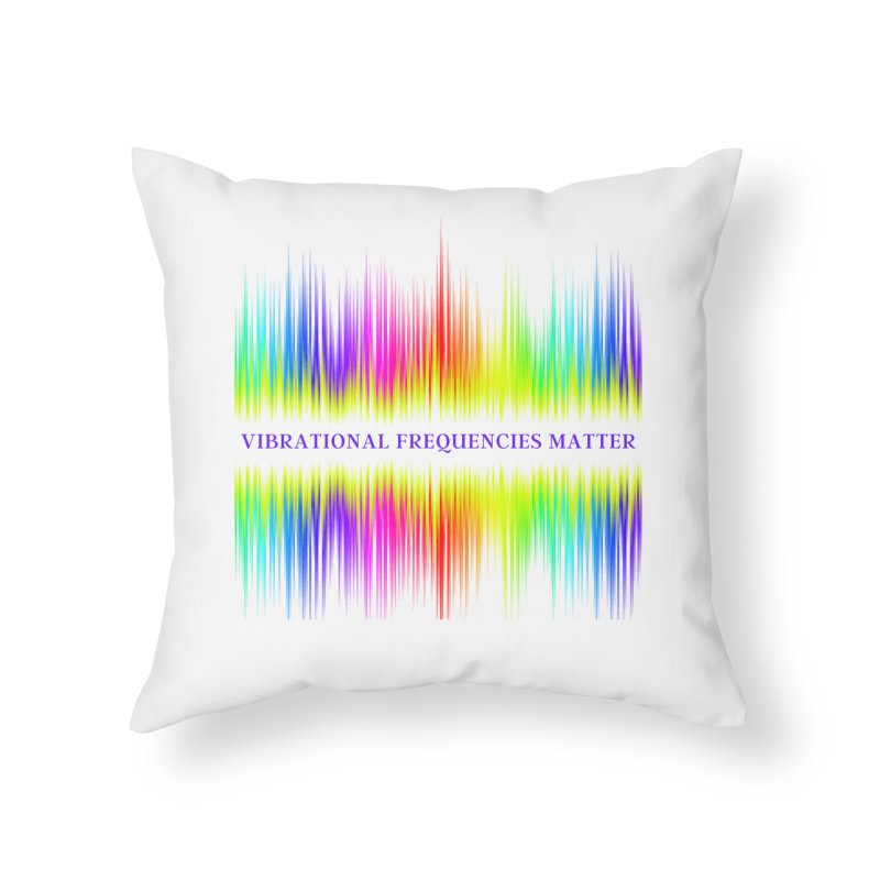 Vibrational Frequencies Matter Home Throw Pillow by Be A Blessing Enterprises' Artist Shop - Putting F