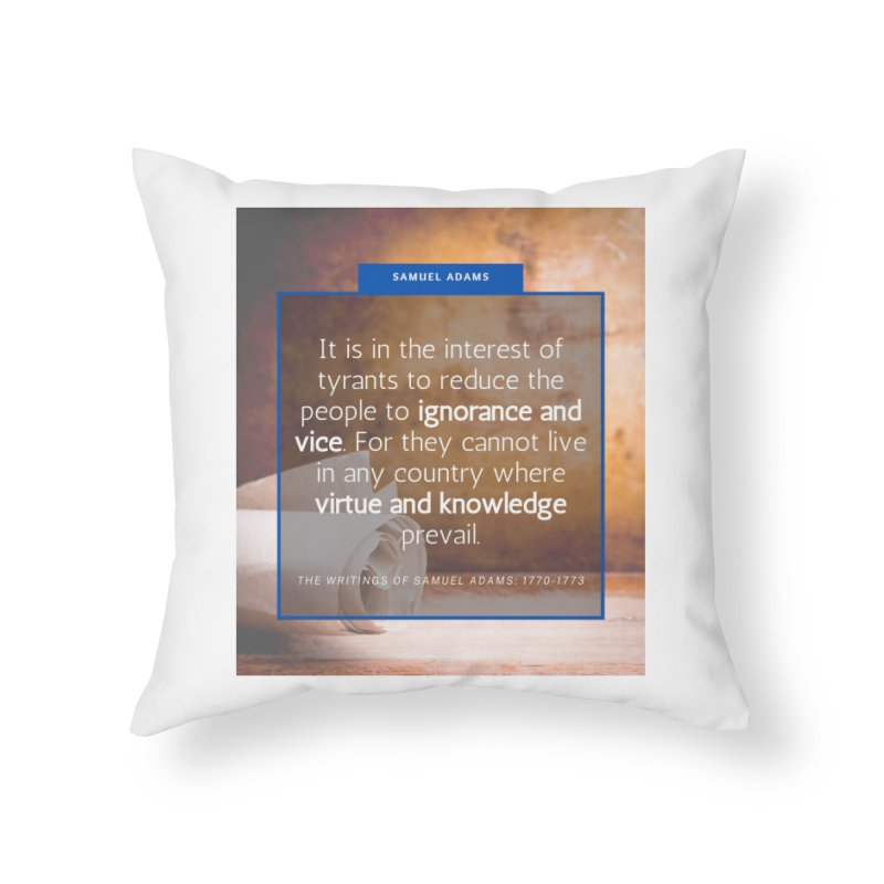 Samuel Adams Quote Home Throw Pillow by Be A Blessing Enterprises' Artist Shop - Putting F