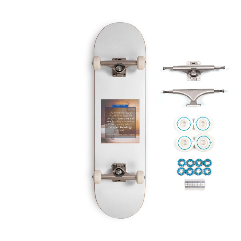 Samuel Adams Quote Accessories Skateboard by Be A Blessing Enterprises' Artist Shop - Putting F