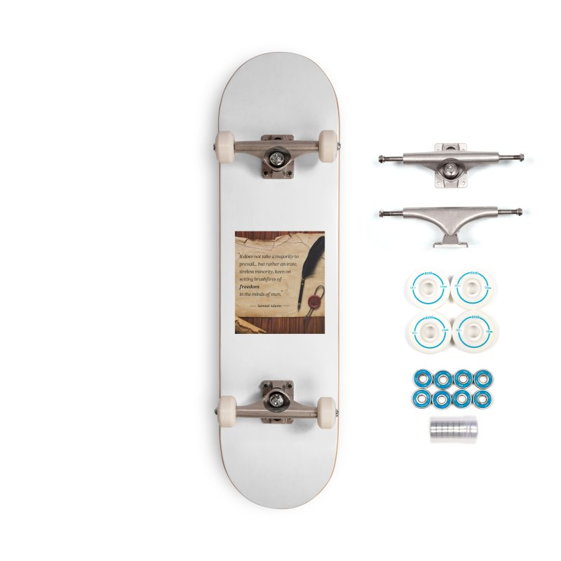Samuel Adams Quote with scroll & feather Accessories Skateboard by Be A Blessing Enterprises' Artist Shop - Putting F