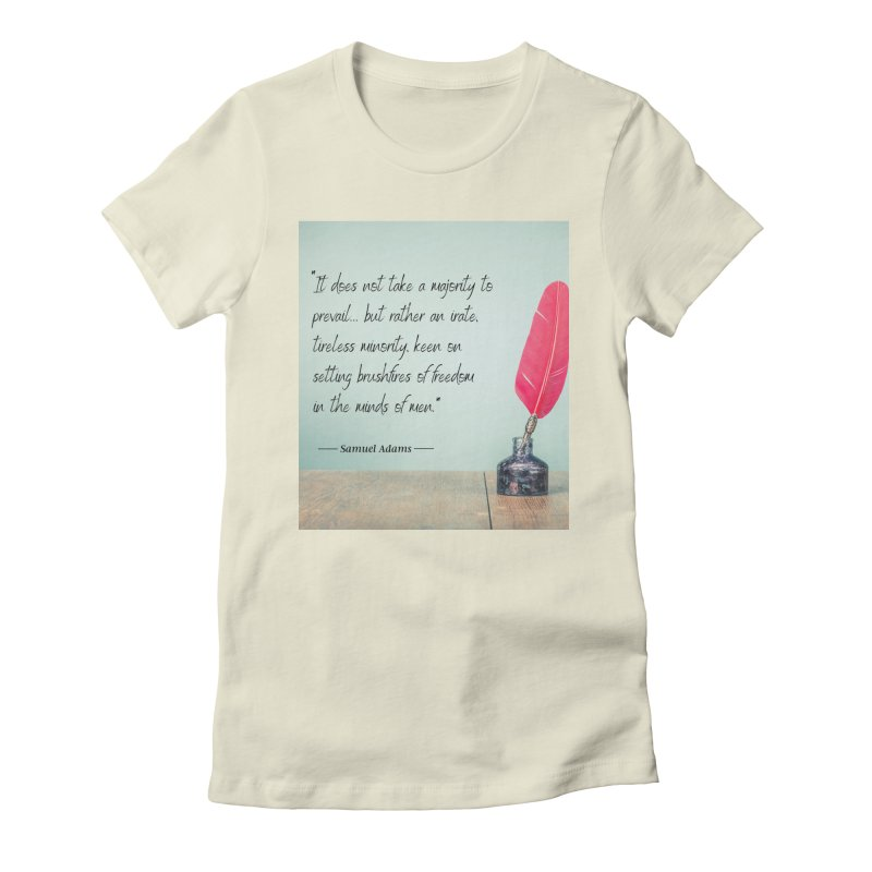 Samuel Adams Quote - feather & inkwell Women's T-Shirt by Be A Blessing Enterprises' Artist Shop - Putting F