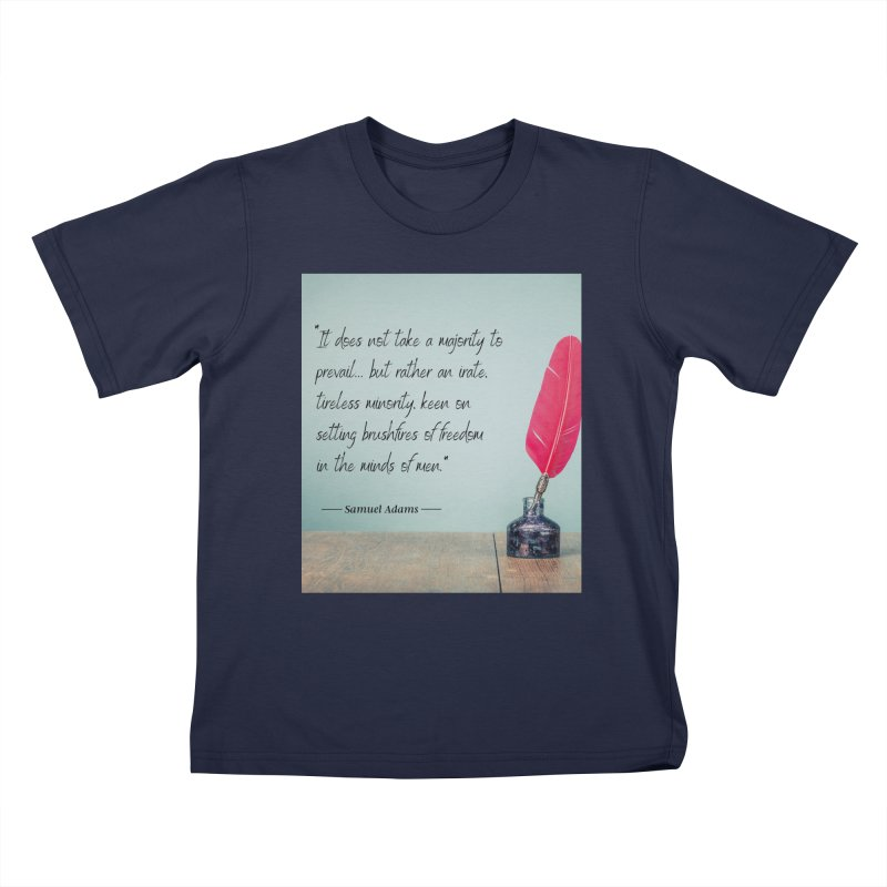 Samuel Adams Quote - feather & inkwell Kids T-Shirt by Be A Blessing Enterprises' Artist Shop - Putting F