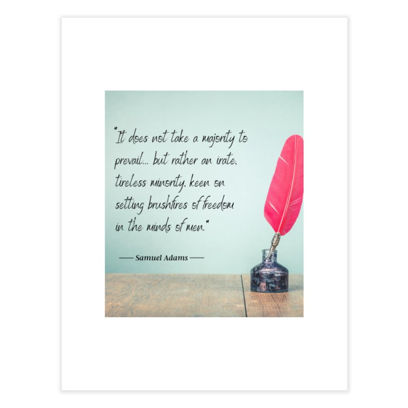 Samuel Adams Quote - feather & inkwell Home Fine Art Print by Be A Blessing Enterprises' Artist Shop - Putting F