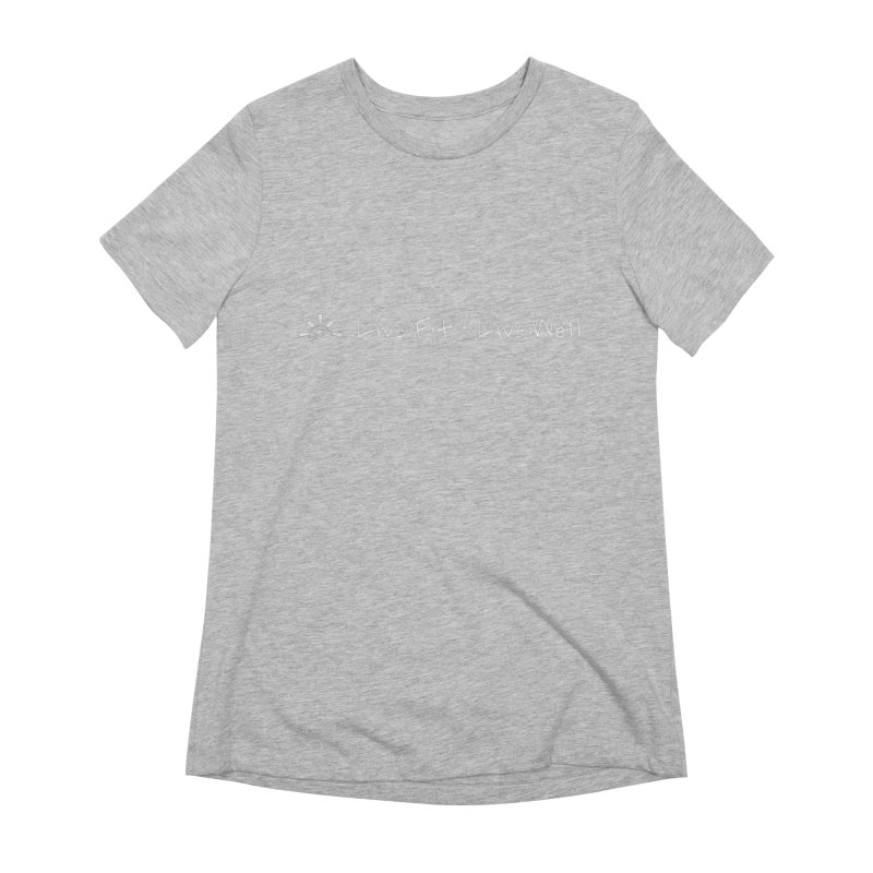 Live Fit Live Well - White Ink Women's T-Shirt by sunstoneFIT's Shop