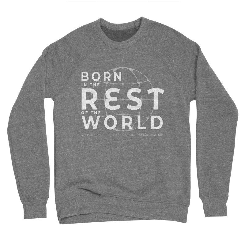 Born in the Rest of the World Women's Sponge Fleece Sweatshirt by СУПЕР* / SUPER*