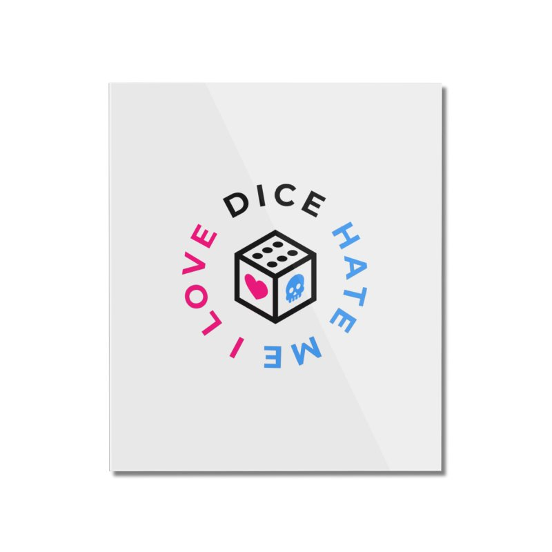 I Love Dice But Dice Hate Me Home Mounted Acrylic Print by ゴロキ | GORODKEY | GRDK Clothing