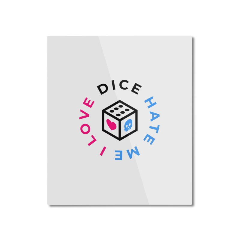 I Love Dice But Dice Hate Me Home Mounted Aluminum Print by СУПЕР* / SUPER*
