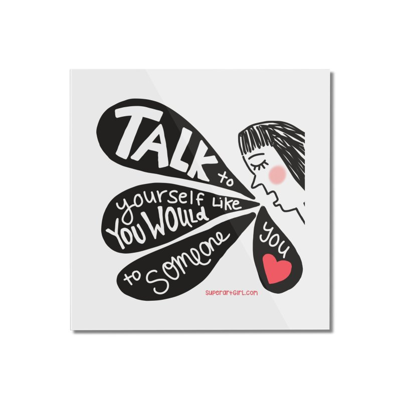 Talk to Yourself Home Mounted Acrylic Print by superartgirl's Artist Shop