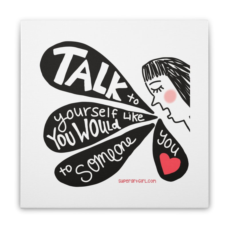 Talk to Yourself Home Stretched Canvas by superartgirl's Artist Shop