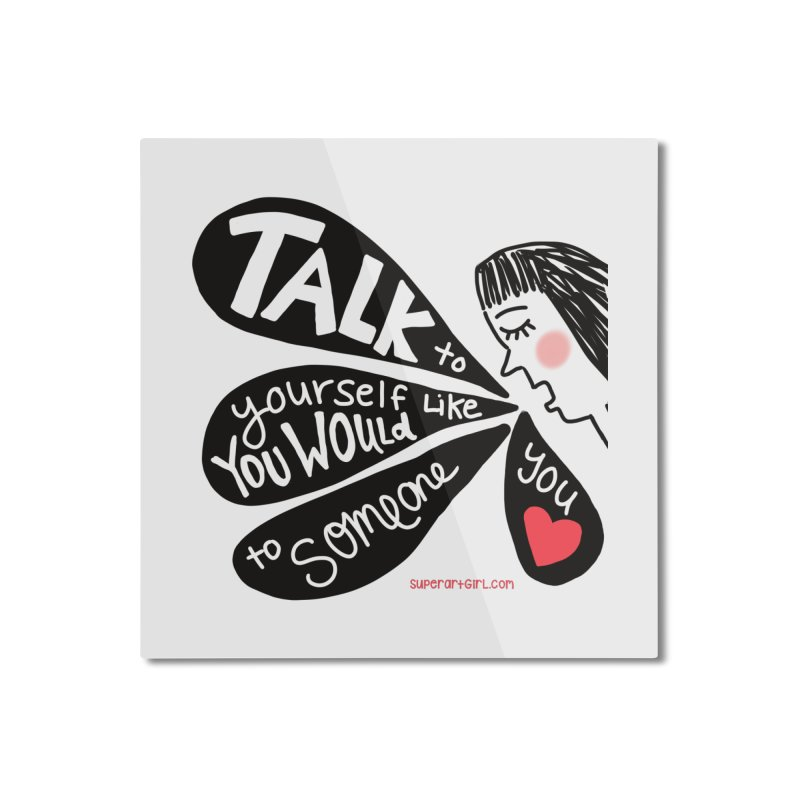 Talk to Yourself Home Mounted Aluminum Print by superartgirl's Artist Shop