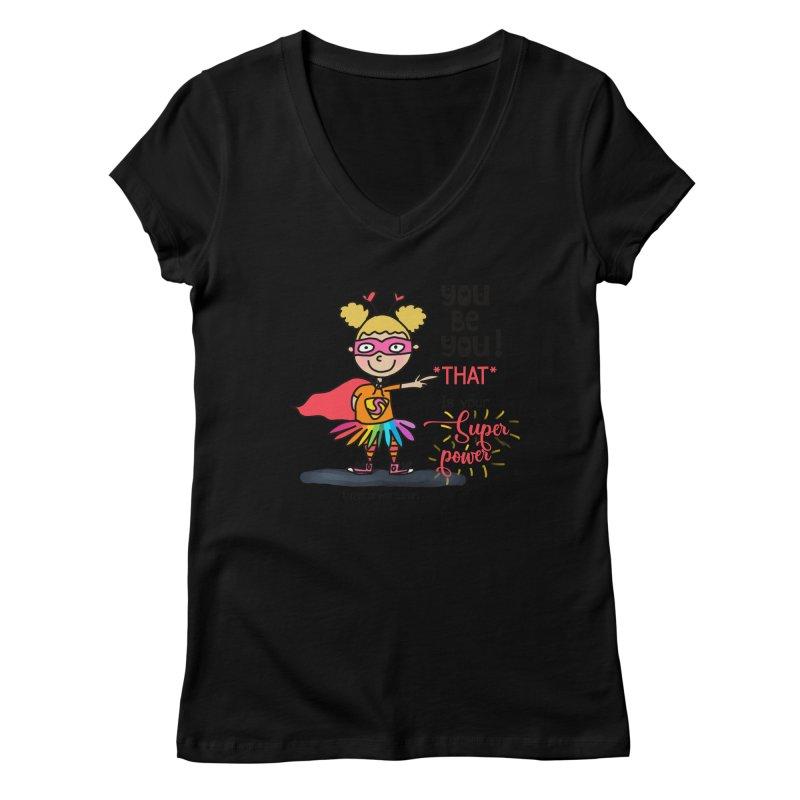 You Be You Women's V-Neck by superartgirl's Artist Shop