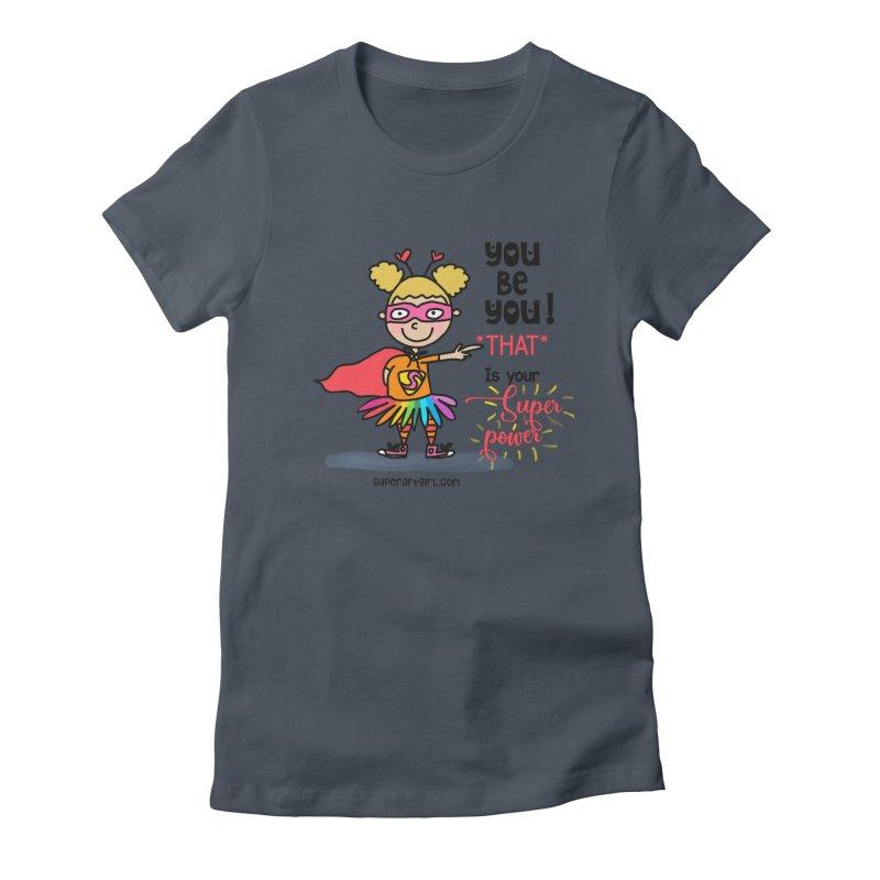 You Be You Women's T-Shirt by superartgirl's Artist Shop