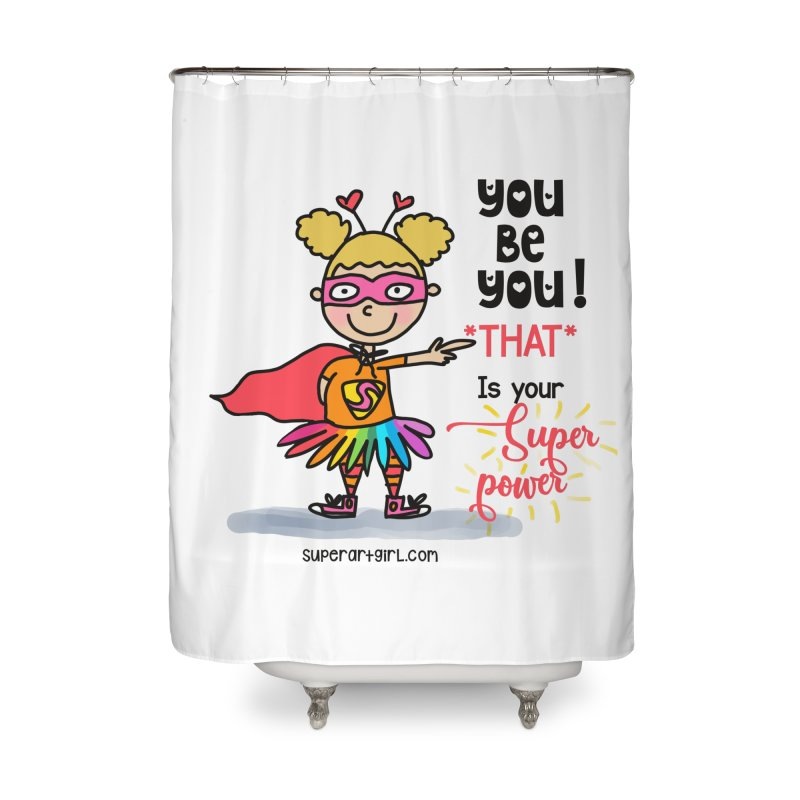 You Be You Home Shower Curtain by superartgirl's Artist Shop