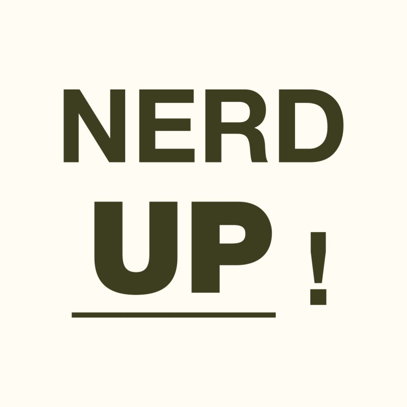 NERD UP by #urmysupercrush by Holy Magic Merch