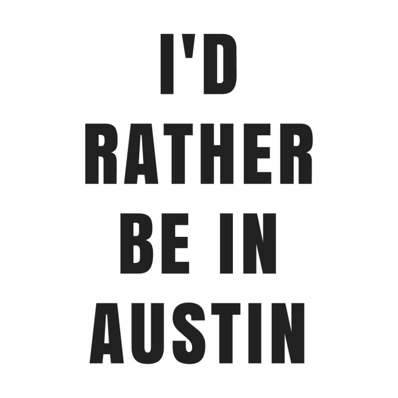 I'd Rather Be in Austin by SusieDrinks's Artist Shop