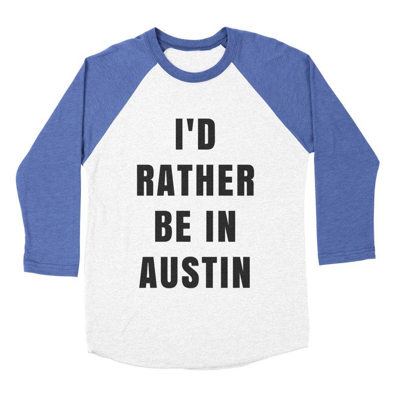 I'd Rather Be in Austin Men's Baseball Triblend Longsleeve T-Shirt by SusieDrinks's Artist Shop