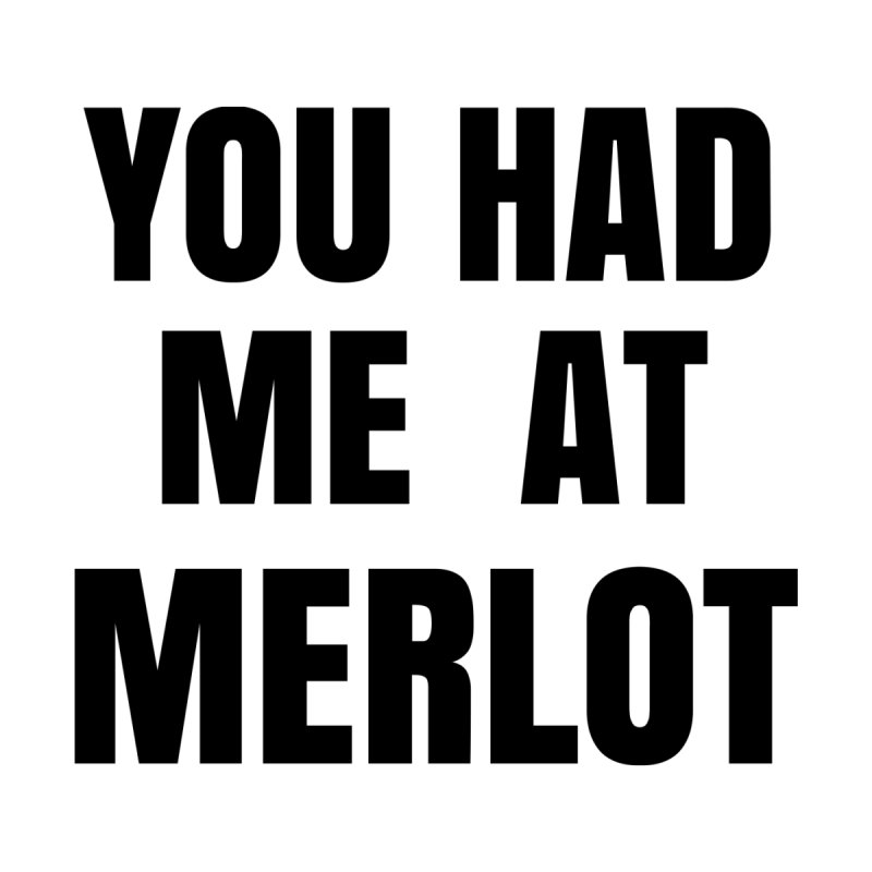 You Had Me at Merlot by SusieDrinks's Artist Shop