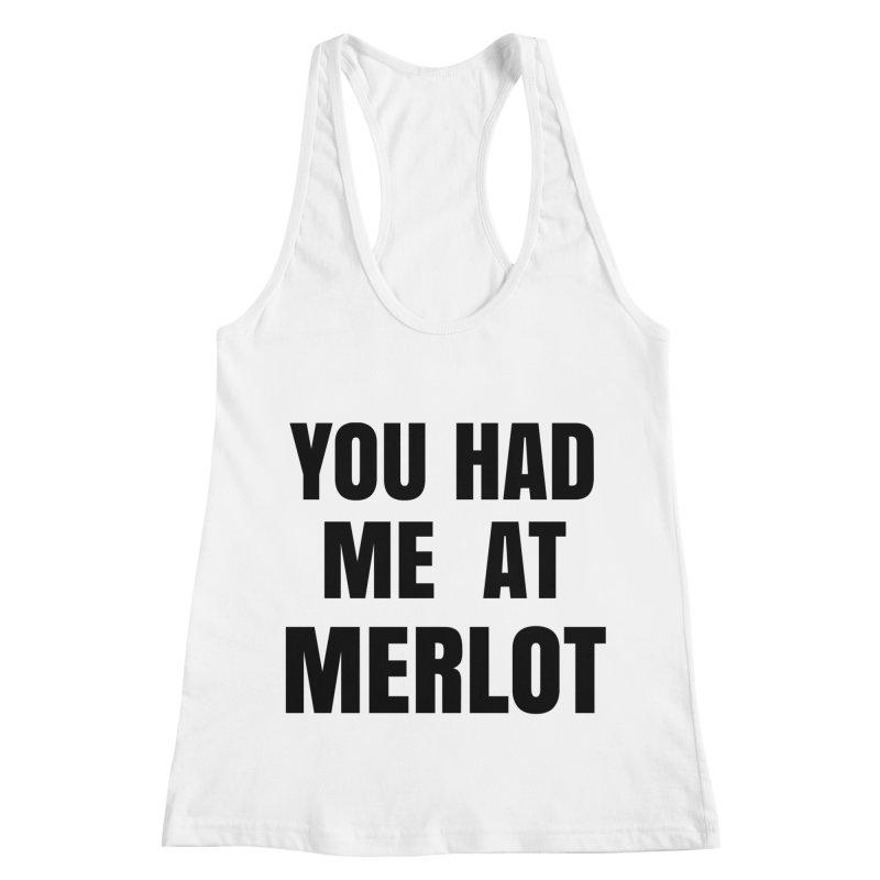 You Had Me at Merlot Women's Racerback Tank by SusieDrinks's Artist Shop