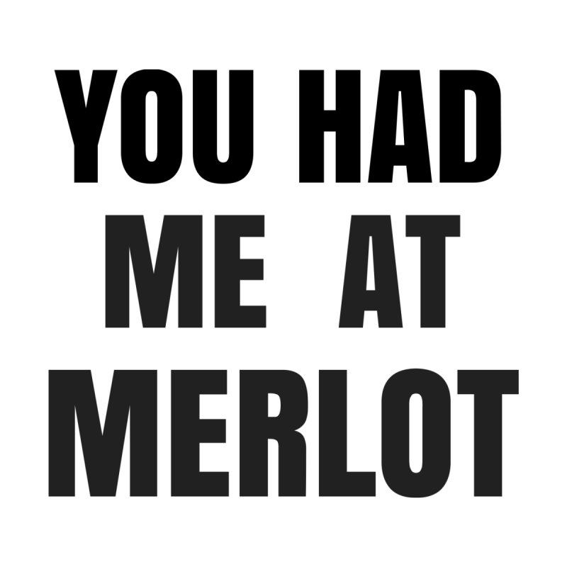You Had Me at Merlot - White by SusieDrinks's Artist Shop