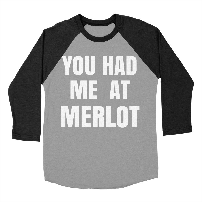 You Had Me at Merlot - White Men's Baseball Triblend Longsleeve T-Shirt by SusieDrinks's Artist Shop