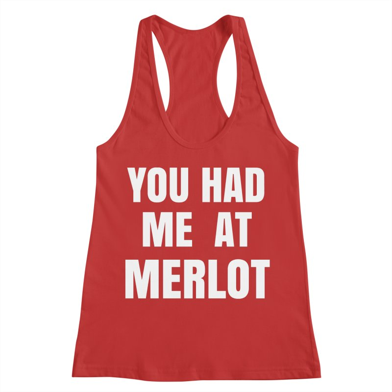 You Had Me at Merlot - White Women's Racerback Tank by SusieDrinks's Artist Shop