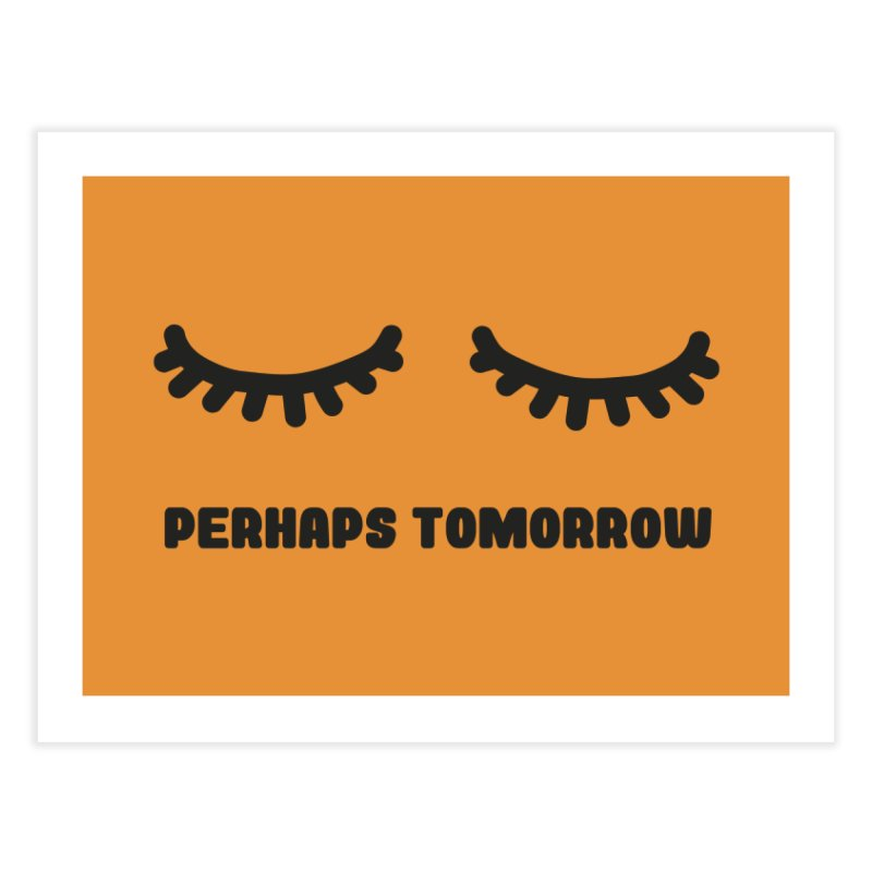 perhaps tomorrow Home Fine Art Print by sustici's Artist Shop