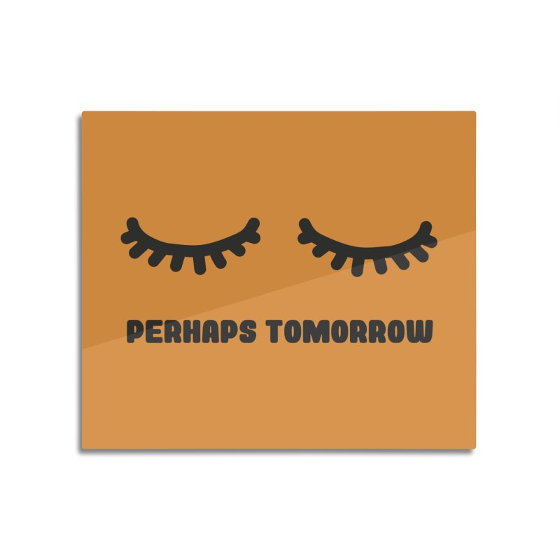perhaps tomorrow Home Mounted Aluminum Print by sustici's Artist Shop