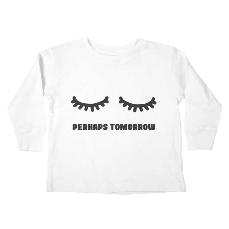 perhaps tomorrow Kids Toddler Longsleeve T-Shirt by sustici's Artist Shop