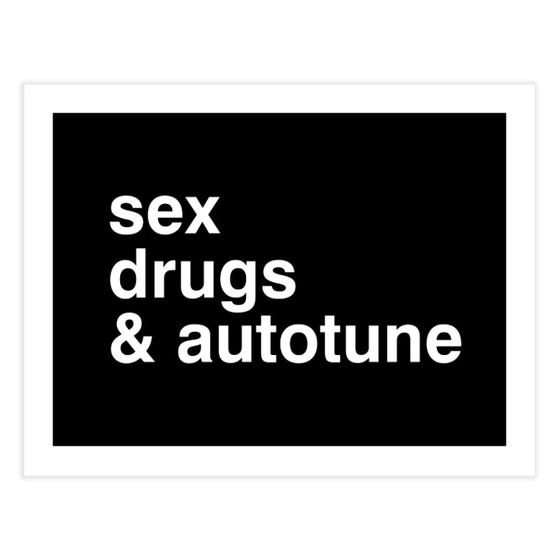 sex, drugs & autotune Home Fine Art Print by sustici's Artist Shop