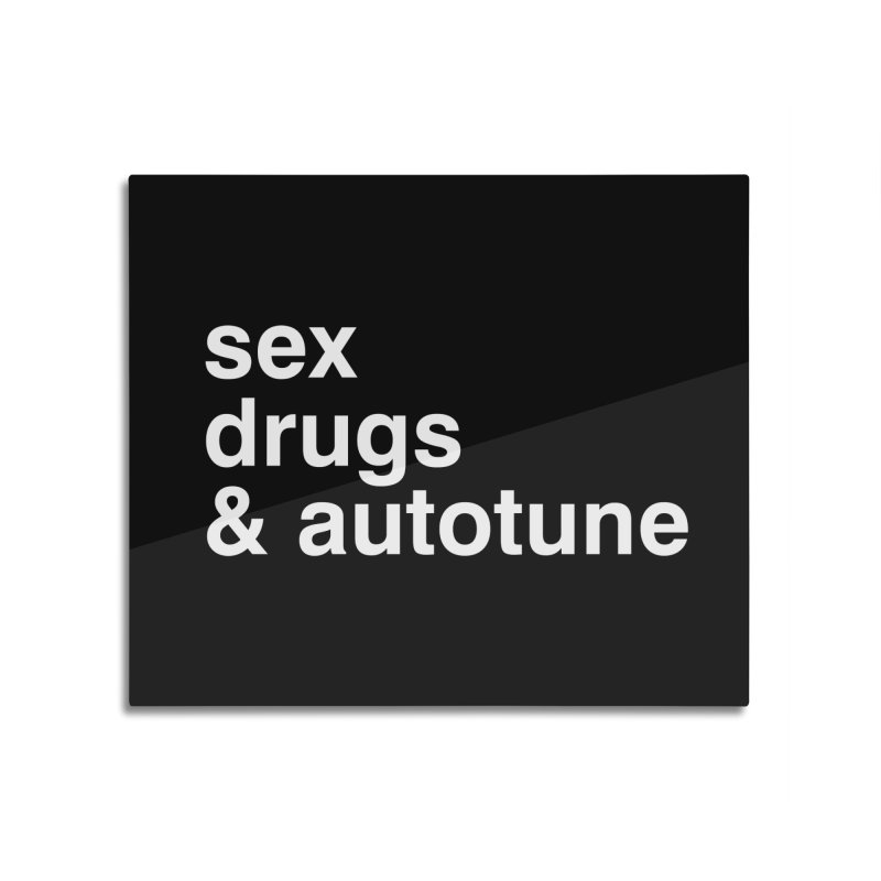 sex, drugs & autotune Home Mounted Acrylic Print by sustici's Artist Shop