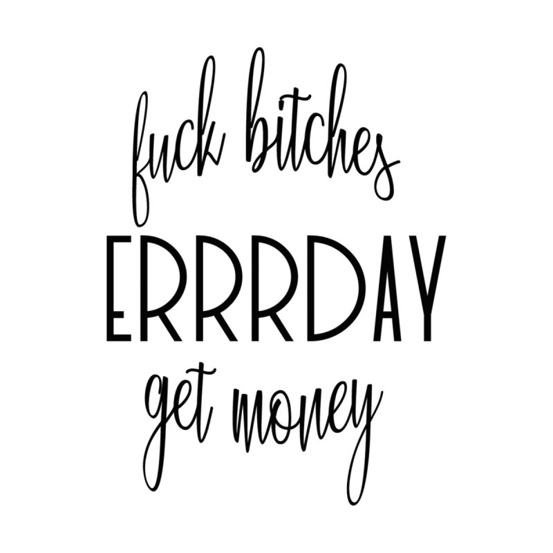 F*ck B*tches Get Money Errrday Accessories Skateboard by Swallow Like a Lady