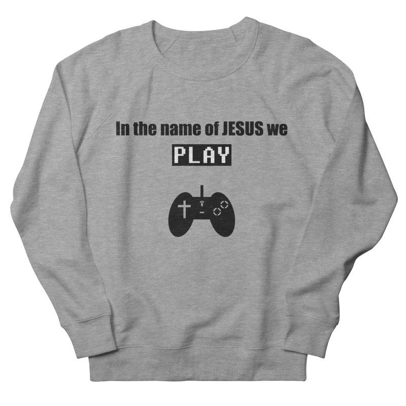 In the name of JESUS we Play - wt Men's French Terry Sweatshirt by SwordSharp.com Shop