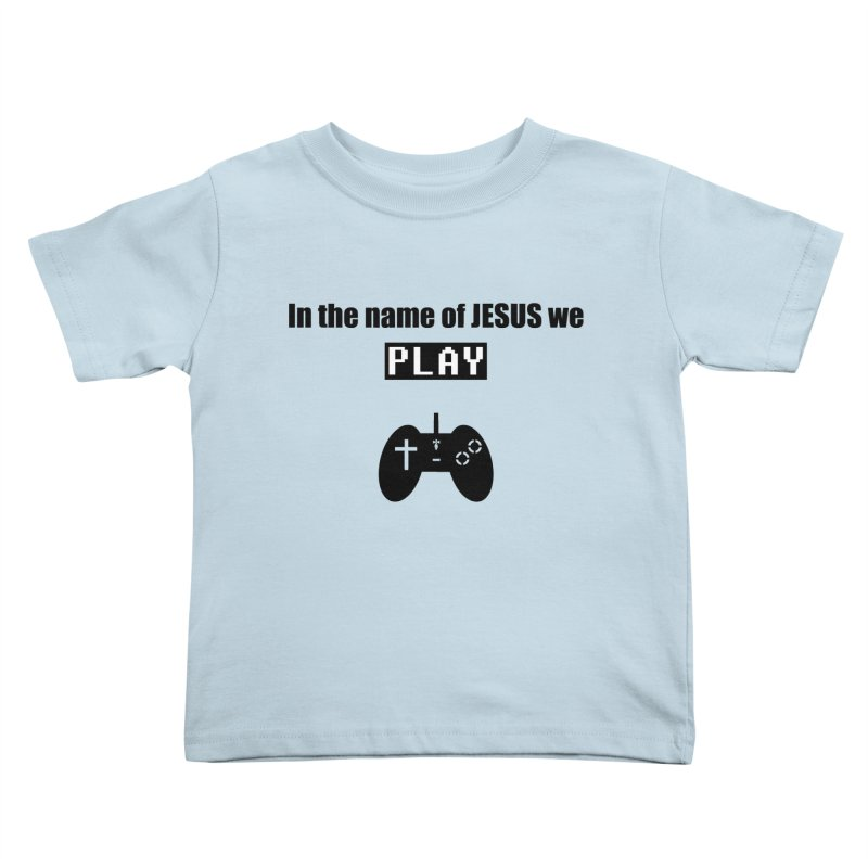 In the name of JESUS we Play - wt Kids Toddler T-Shirt by SwordSharp.com Shop